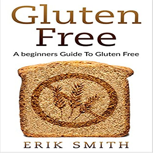 Gluten Free: A Beginners Guide to Gluten Free audiobook cover art