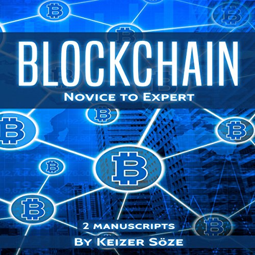 Blockchain: Ultimate Step-by-Step Guide to Understanding Blockchain Technology, Bitcoin Creation, and the Future of Money (Two Manuscripts) cover art