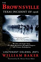The Brownsville Texas Incident of 1906: The True and Tragic Story of a Black Battalion's Wrongful Disgrace and Ultimate Re...
