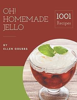 Oh! 1001 Homemade Jello Recipes: A Homemade Jello Cookbook for Effortless Meals