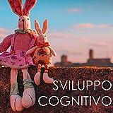 Sviluppo Cognitivo - Ninne Nanne e Canzoni Rilassanti per Neonati & Bambini Piccoli