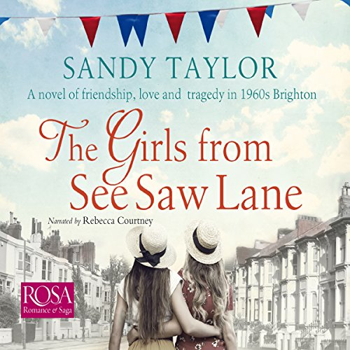 The Girls from See Saw Lane     The Brighton Girls Trilogy, Book 1              By:                                                                                                                                 Sandy Taylor                               Narrated by:                                                                                                                                 Rebecca Courtney                      Length: 9 hrs     29 ratings     Overall 4.3