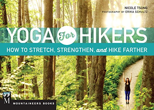Yoga for Hikers: Stretch, Strengthen, and Climb Higher: How to Stretch, Strengthen, and Hike Farther