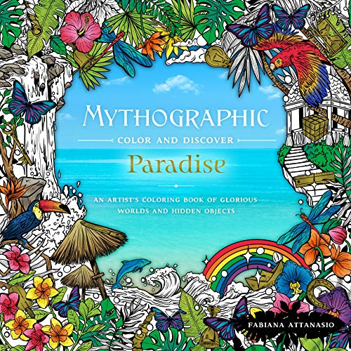 Mythographic Color & Discover: Paradise: An Artist's Coloring Book of Glorious Worlds and Hidden Objects