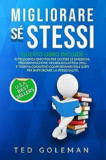 Migliorare sé stessi: 3 libri in 1 - Intelligenza emotiva per gestire le emozioni, Programmazione neurolinguistica (PNL) e...