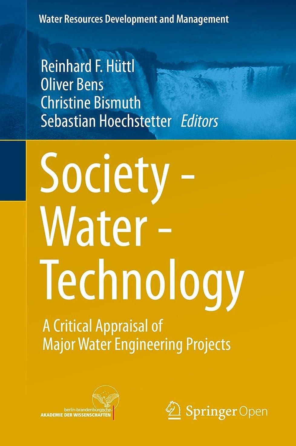 オリエンテーション解釈硬いSociety - Water - Technology: A Critical Appraisal of Major Water Engineering Projects (Water Resources Development and Management) (English Edition)