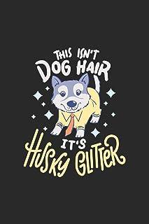 This Isn't Dog Hair It's Husky Glitter: Siberian Sibirischer Husky Notizbuch / Tagebuch / Heft mit Punkteraster Seiten. Notizheft mit Dot Grid, Journal, Planer für Termine oder To-Do-Liste.