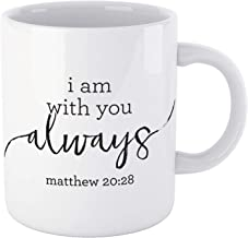 Bible Verse Mug I AM WITH YOU ALWAYS Matthew 20:28 Christian Inspirational Coffee Tea Mugs are Perfect Gift for Women Men Mom Dad Friend or Teachers Under $15