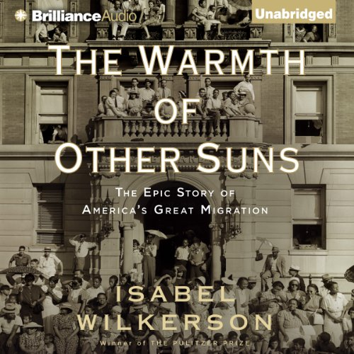 The Warmth of Other Suns     The Epic Story of America's Great Migration              By:                                                                                                                                 Isabel Wilkerson                               Narrated by:                                                                                                                                 Robin Miles,                                                                                        Ken Burns (introduction)                      Length: 22 hrs and 40 mins     4,661 ratings     Overall 4.7