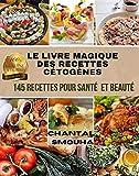 LE LIVRE MAGIQUE DES RECETTES CETOGENES: 145 Recettes pour santé et beauté (French Edition)