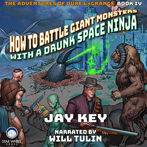 How to Battle Giant Monsters with a Drunk Space Ninja Audiobook By Jay Key cover art