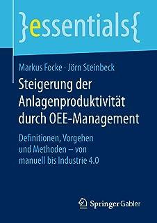 Steigerung der Anlagenproduktivität durch OEE-Management: Definitionen, Vorgehen und Methoden – von manuell bis Industrie 4.0 (essentials) (German Edition)