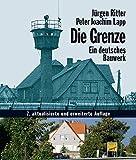 Die Grenze - Ein deutsches Bauwerk (Das Standardwerk in aktualisierter Neuausgabe!)