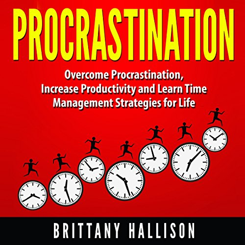 Procrastination: Overcome Procrastination, Increase Productivity and Develop Time Management Strategies for Life audiobook cover art