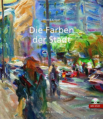 Die Farben der Stadt: inkl. DVD: Mit DVD zu Arbeitsweise und Werken Andre Krigars