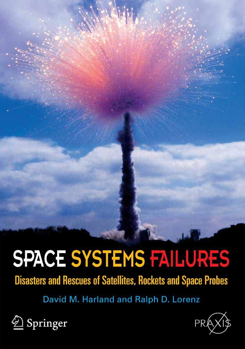 Space Systems Failures: Disasters And Rescues Of Satellites, Rocket And Space Probes (Springer Praxis Books) (English Edit...