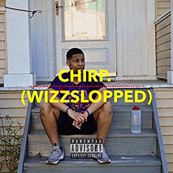 Chirp. (WizzSlopped Remix)