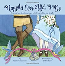 Happily Ever After I Do: A simple tale about marriage, which is anything but simple.