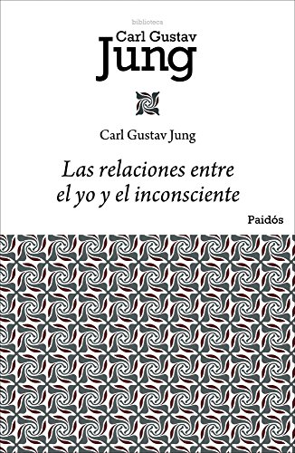 Las relaciones entre el yo y el inconsciente (Biblioteca Carl G. Jung)
