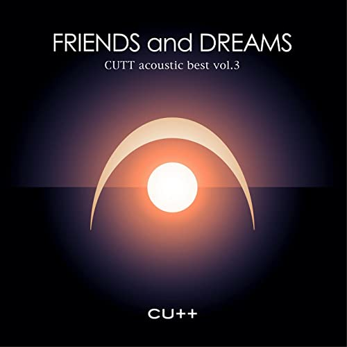 CUTT acoustic best vol.3 -FRIENDS and DREAMS-