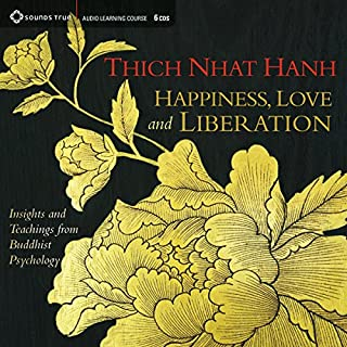 Happiness, Love, and Liberation     Insights and Teachings from Buddhist Psychology              By:                                                                                                                                 Thich Nhat Hanh                               Narrated by:                                                                                                                                 Thich Nhat Hanh                      Length: 5 hrs and 55 mins     5 ratings     Overall 4.4