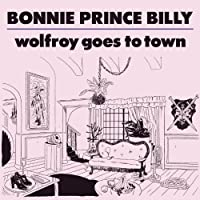 Wolfroy Goes to Town by Bonnie Prince Billy