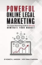 Powerful Online Legal Marketing: The Digital Marketing Guide to Ethically DOMINATE YOUR MARKET
