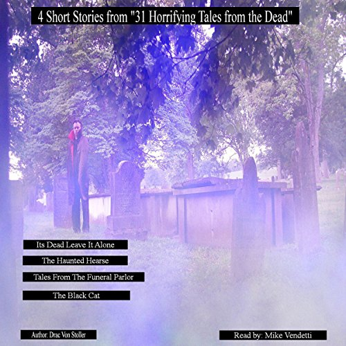 4 Short Stories from '31 Horrifying Tales from the Dead': It's Dead Leave it Alone, Haunted Hearse, Tales from the Funeral Parlor, The Black Cat cover art