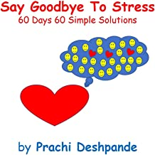 Say Goodbye to Stress: 60 Days 60 Simple Solutions