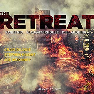 The Retreat Series     Books 1-3              By:                                                                                                                                 Craig DiLouie,                                                                                        Stephen Knight,                                                                                        Joe McKinney                               Narrated by:                                                                                                                                 R.C. Bray                      Length: 14 hrs and 5 mins     98 ratings     Overall 4.3