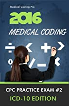 2016 Medical Coding CPC Practice Exam #2 ICD-10 Edition - 150 Questions (Medical Coding Practice Exams Book 1)