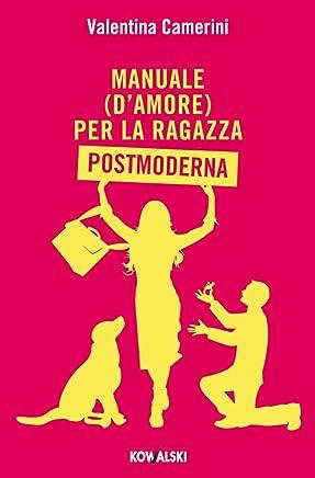 Manuale (d'amore) per la Ragazza Postmoderna (Kowalski Varia)