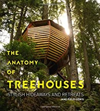 The Anatomy of Treehouses: Stylish Hideaways and Retreats