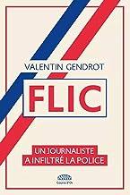 FLIC - Un journaliste a infiltré la police (NON FICTION) (French Edition)
