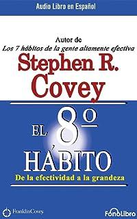 El octavo hábito / The 8th Habit: De la efectividad a la grandeza / From Effectiveness to Greatness