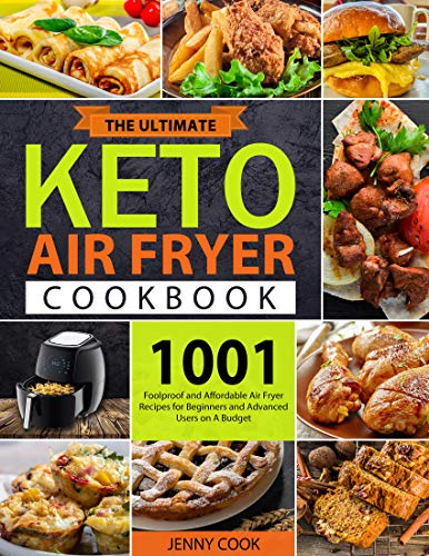 The Ultimate Keto Air Fryer Cookbook for Beginners: 1001 Foolproof and Affordable Air Fryer Recipes for Beginners and Advanced Users on A Budget