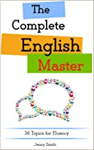 The Complete English Master: 36 Topics for Fluency (Master English in 12 Topics Book 4) (English Edition)