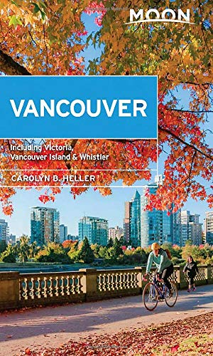 Moon Vancouver: With Victoria, Vancouver Island & Whistler: Neighborhood Walks, Outdoor Adventures, Beloved Local Spots (Travel Guide)