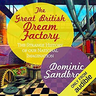 The Great British Dream Factory     The Strange History of Our National Imagination              By:                                                                                                                                 Dominic Sandbrook                               Narrated by:                                                                                                                                 David Thorpe                      Length: 23 hrs and 15 mins     70 ratings     Overall 4.5