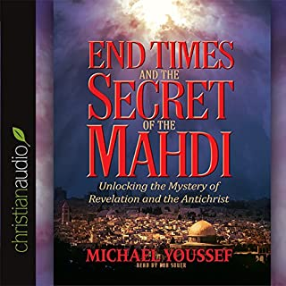 End Times and the Secret of the Mahdi     Unlocking the Mystery of Revelation and the Antichrist              By:                                                                                                                                 Michael Youssef                               Narrated by:                                                                                                                                 Bob Souer                      Length: 6 hrs and 5 mins     2 ratings     Overall 4.5