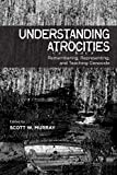Understanding Atrocities: Remembering, Representing and Teaching Genocide (Arts in Action, 1)