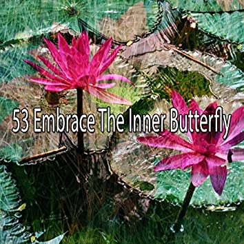 53 Embrace The Inner Butterfly