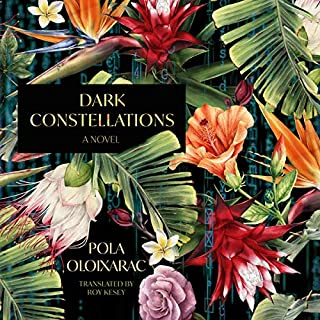 Dark Constellations                   By:                                                                                                                                 Pola Oloixarac,                                                                                        Roy Kesey - translator                               Narrated by:                                                                                                                                 Justine Eyre                      Length: 5 hrs and 8 mins     Not rated yet     Overall 0.0