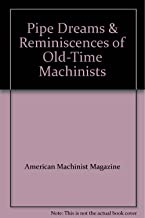 Pipe Dreams & Reminiscences of Old-Time Machinists