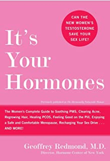 It's Your Hormones: The Women's Complete Guide to Soothing PMS, Clearing Acne, Regrowing Hair, Healing PCOS, Feeling Good ...