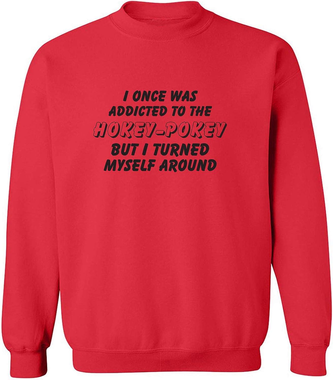 I Once Was Addicted. .Hokey-Pokey Crewneck Sweatshirt