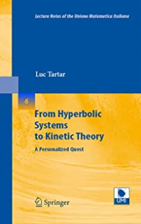From Hyperbolic Systems to Kinetic Theory: A Personalized Quest (Lecture Notes of the Unione Matematica Italiana Book 6)