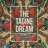 The Tagine Dream: Classical and Contemporary Tagines from Morocco, Tunisia, and Algeria