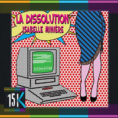 La dissolution                   De :                                                                                                                                 Isabelle Minière                               Lu par :                                                                                                                                 Guillaume Rousselet                      Durée : 28 min     2 notations     Global 4,0