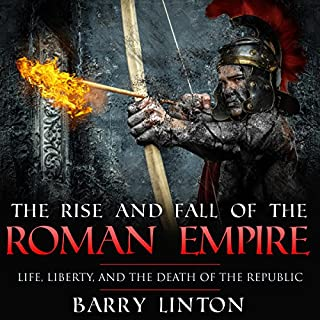 The Rise and Fall of the Roman Empire: Life, Liberty, and the Death of the Republic audiobook cover art